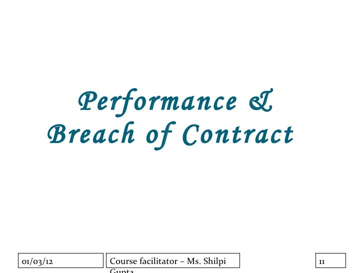 Performance &      Breach of Contract01/03/12   Course facilitator – Ms. Shilpi   11