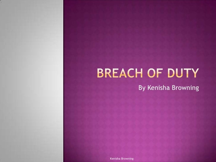 Breach of Duty<br />By Kenisha Browning<br />Kenisha Browning<br />