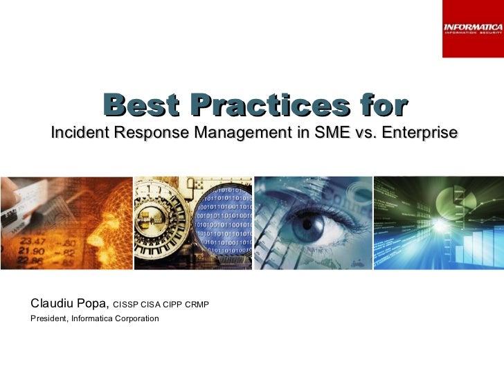 Best Practices for Incident Response Management in SME vs. Enterprise Claudiu Popa,  CISSP CISA CIPP CRMP President, Infor...
