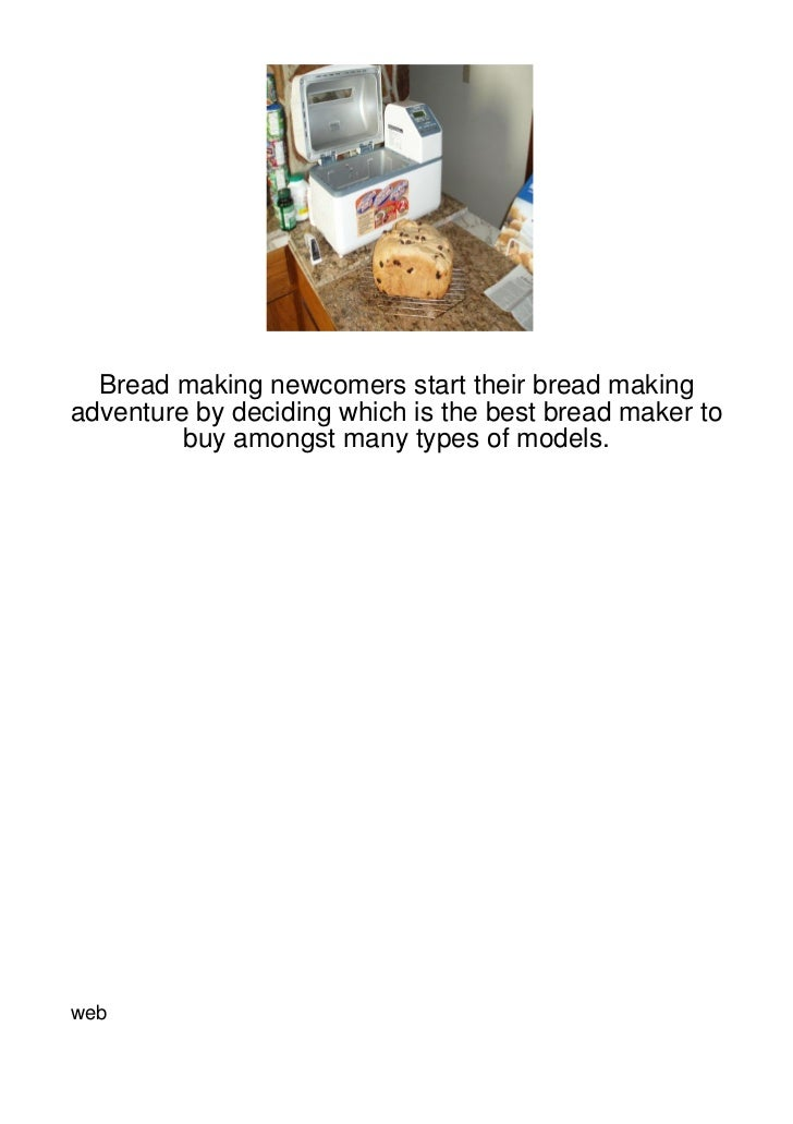 Bread making newcomers start their bread makingadventure by deciding which is the best bread maker to         buy amongst ...
