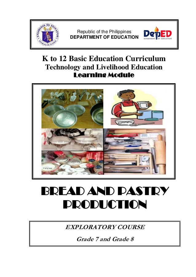 K to 12 Basic Education CurriculumTechnology and Livelihood EducationLearning ModuleBREAD AND PASTRYPRODUCTIONEXPLORATORY ...