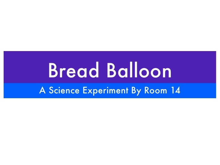 Bread Balloon A Science Experiment By Room 14