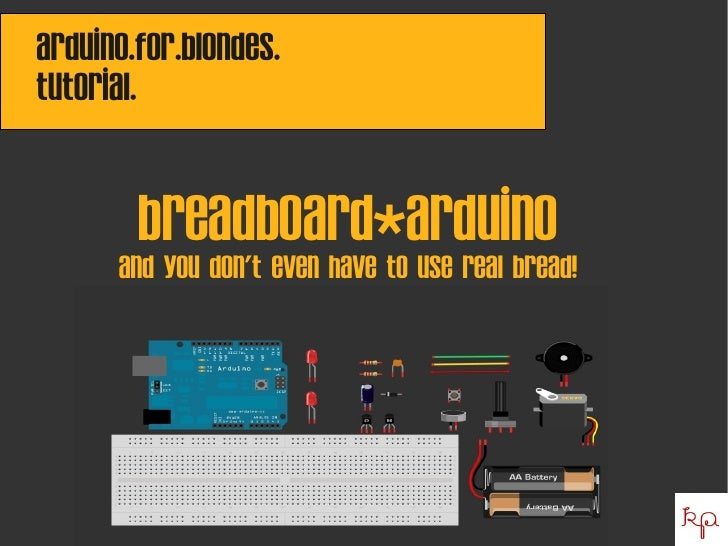 Arduino.for.blondes. tutorial.           breadboard*arduino       And you don't even have to use real bread!              ...