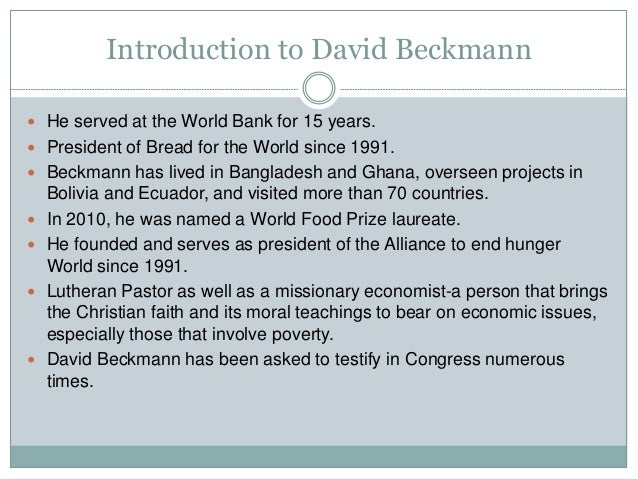 Introduction to David Beckmann  He served at the World Bank for 15 years.  President of Bread for the World since 1991. ...