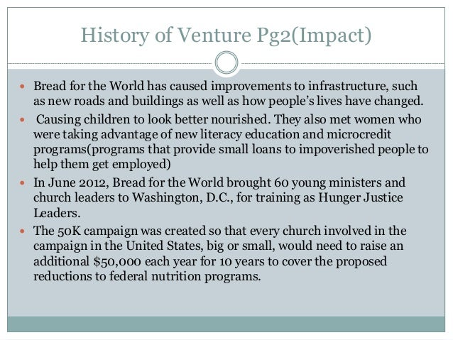 History of Venture Pg2(Impact)  Bread for the World has caused improvements to infrastructure, such as new roads and buil...