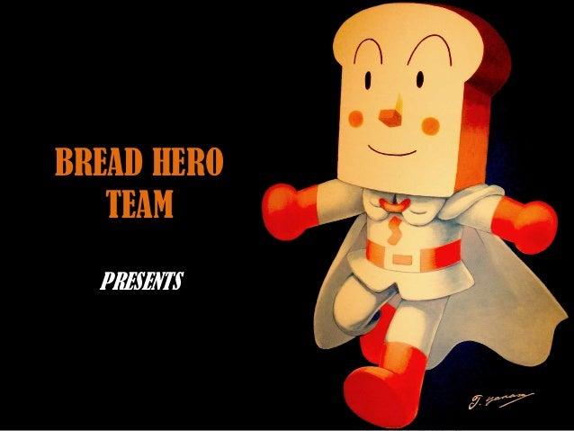 BREAD HERO   TEAM  PRESENTS