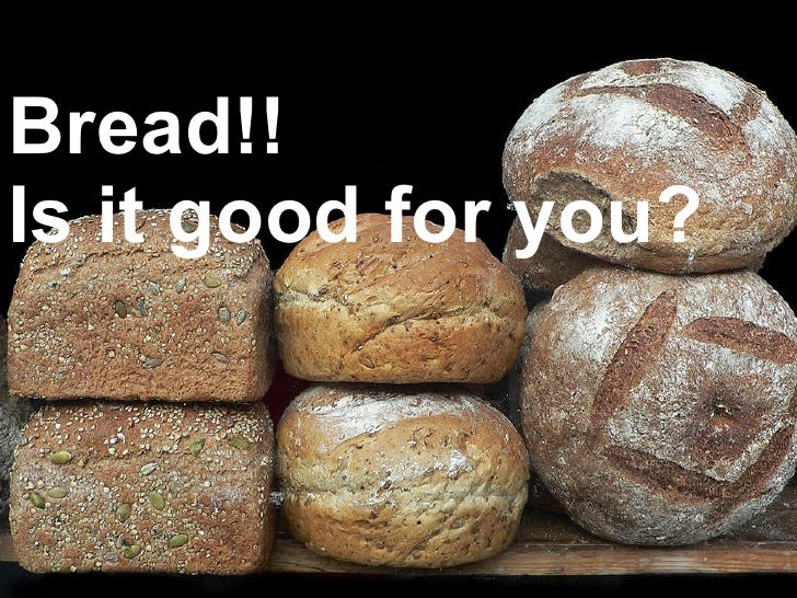 Bread!!  Is it good for you?