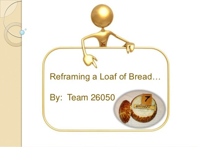 Reframing a Loaf of Bread…By: Team 26050