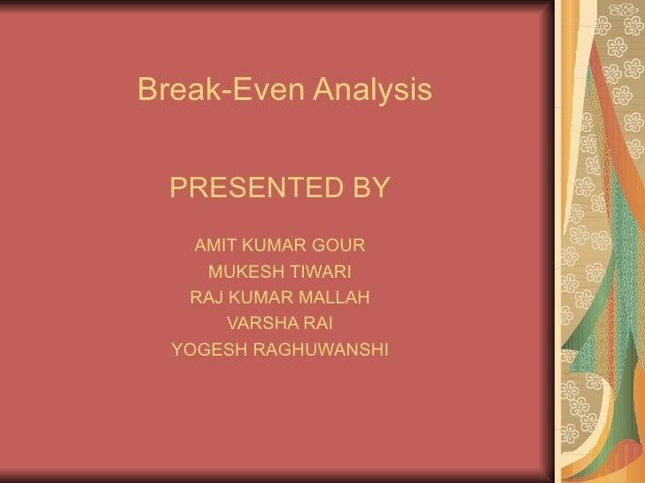 Break-Even Analysis PRESENTED BY AMIT KUMAR GOUR MUKESH TIWARI RAJ KUMAR MALLAH VARSHA RAI YOGESH RAGHUWANSHI