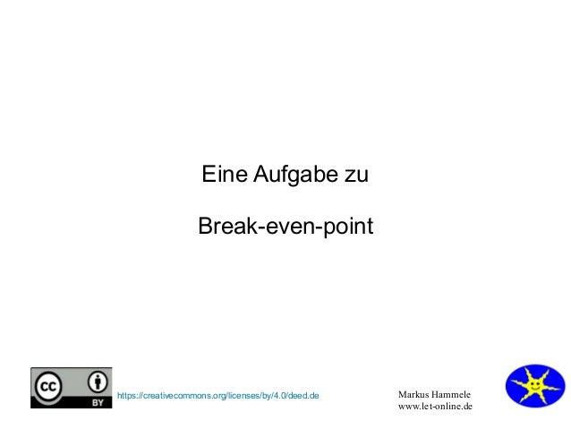 Markus Hammele www.let-online.de https://creativecommons.org/licenses/by/4.0/deed.de Eine Aufgabe zu Break-even-point