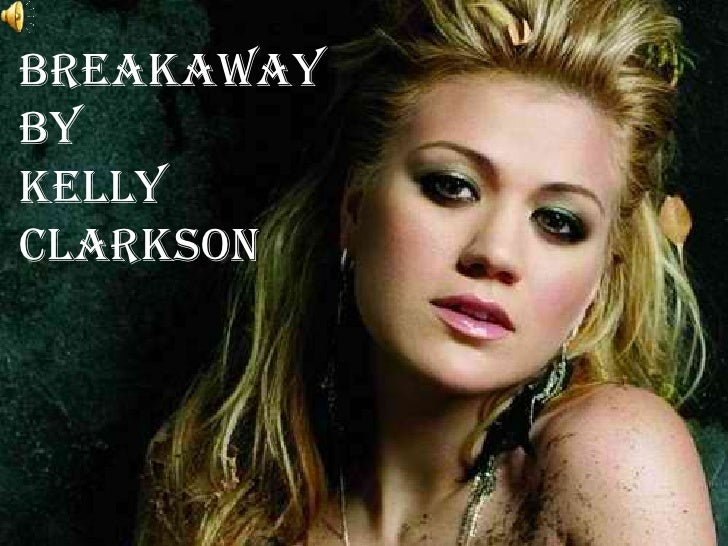 BREAKAWAY<br />By<br />KELLY CLARKSON<br />