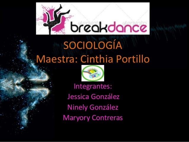 SOCIOLOGÍAMaestra: Cinthia Portillo        Integrantes:      Jessica González      Ninely González     Maryory Contreras
