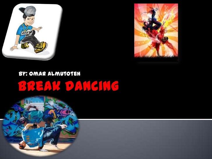 Break dancing<br />By: Omar Almutoteh <br />
