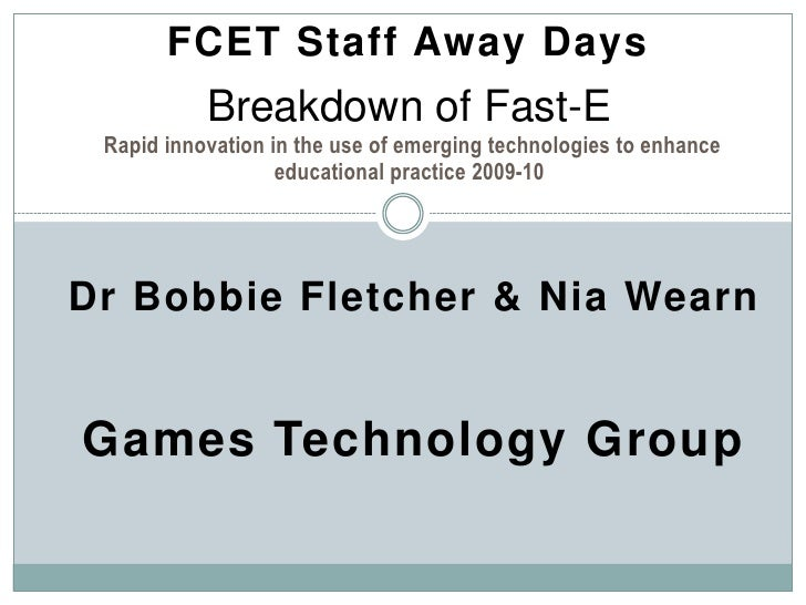 FCET Staff Away Days<br />Breakdown of Fast-E Rapid innovation in the use of emerging technologies to enhance educational ...