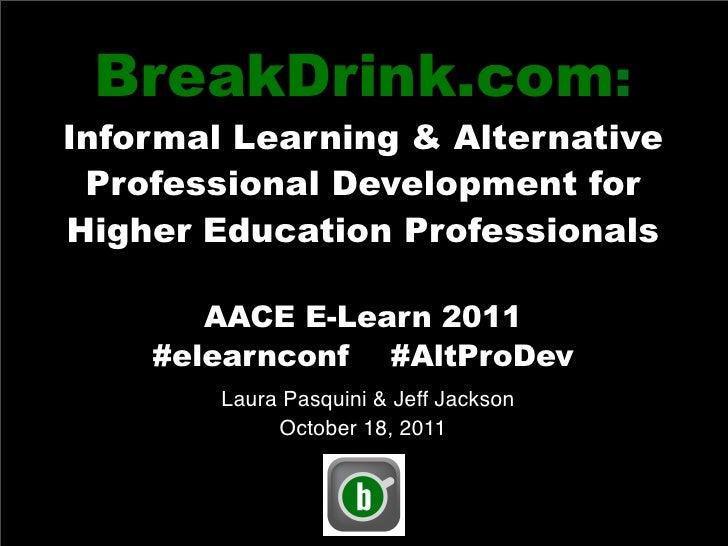 BreakDrink.com:Informal Learning & Alternative Professional Development forHigher Education Professionals       AACE E-Lea...
