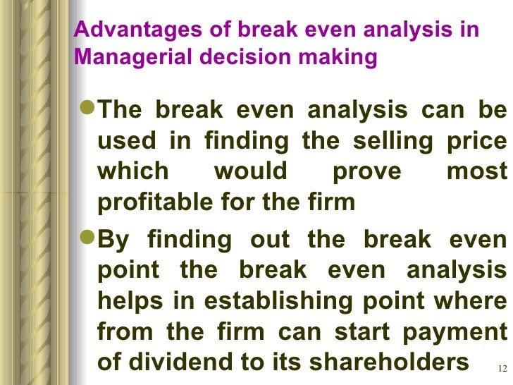 evaluate break even analysis as a decision making View notes - om2010-01-dm from ie 101 at seoul national a decision making om-dm a1 break-even analysis evaluating services or products is the predicted sales volume.