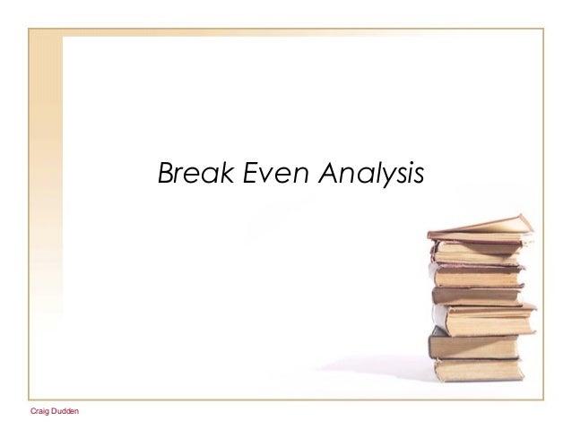 Craig DuddenBreak Even Analysis