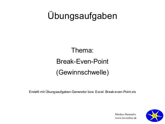 Übungsaufgaben                           Thema:                 Break-Even-Point                 (Gewinnschwelle)Erstellt ...