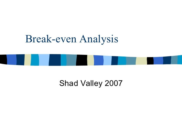 Break-even Analysis Shad Valley 2007