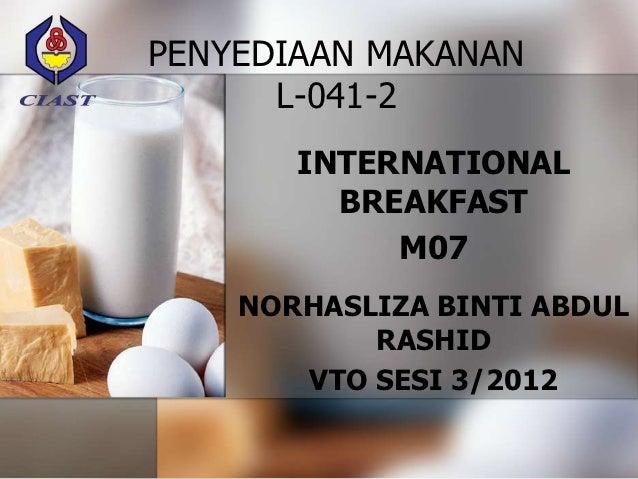 PENYEDIAAN MAKANAN      L-041-2       INTERNATIONAL         BREAKFAST            M07    NORHASLIZA BINTI ABDUL           R...