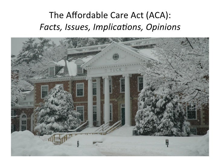 The	  Affordable	  Care	  Act	  (ACA):	  Facts,	  Issues,	  Implica/ons,	  Opinions