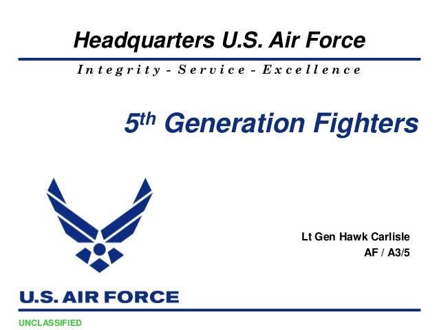 Headquarters U.S. Air Force           Integrity - Service - Excellence                5 th   Generation Fighters          ...