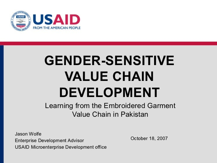 GENDER-SENSITIVE VALUE CHAIN DEVELOPMENT Learning from the Embroidered Garment Value Chain in Pakistan Jason Wolfe Enterpr...
