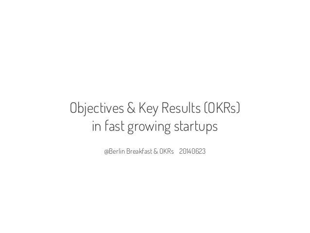 @Berlin Breakfast & OKRs 20140623 Objectives & Key Results (OKRs) in fast growing startups