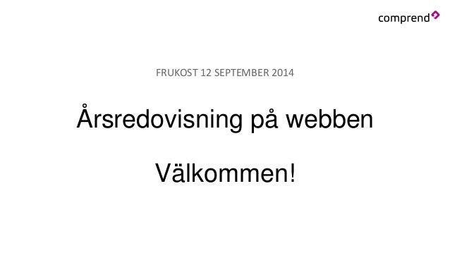 FRUKOST 12 SEPTEMBER 2014  Årsredovisning på webben  Välkommen!