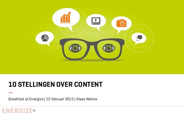 10 STELLINGEN OVER CONTENT Breakfast at Energize | 12 februari 2015 | Klaas Weima