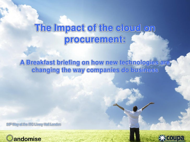 The Impact of the cloud on                         procurement:         A Breakfast briefing on how new technologies are  ...