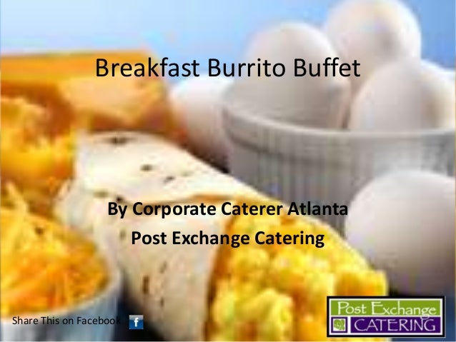 Breakfast Burrito Buffet  By Corporate Caterer Atlanta Post Exchange Catering  Share This on Facebook