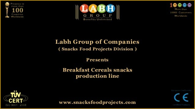 Labh Group of Companies( Snacks Food Projects Division )           Presents  Breakfast Cereals snacks      production line...