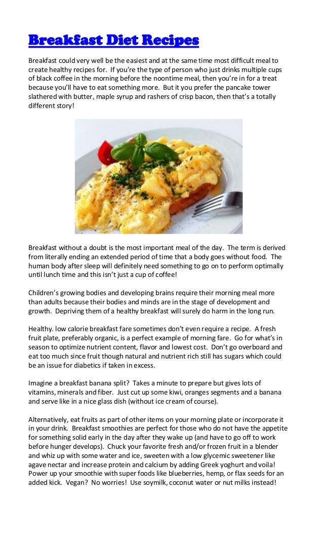 Breakfast Diet RecipesBreakfast could very well be the easiest and at the same time most difficult meal tocreate healthy r...