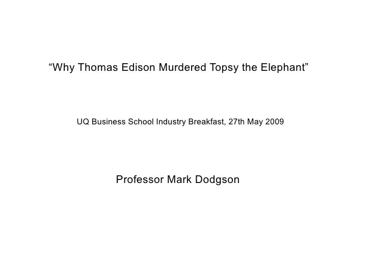 """""""Why Thomas Edison Murdered Topsy the Elephant""""         UQ Business School Industry Breakfast, 27th May 2009              ..."""
