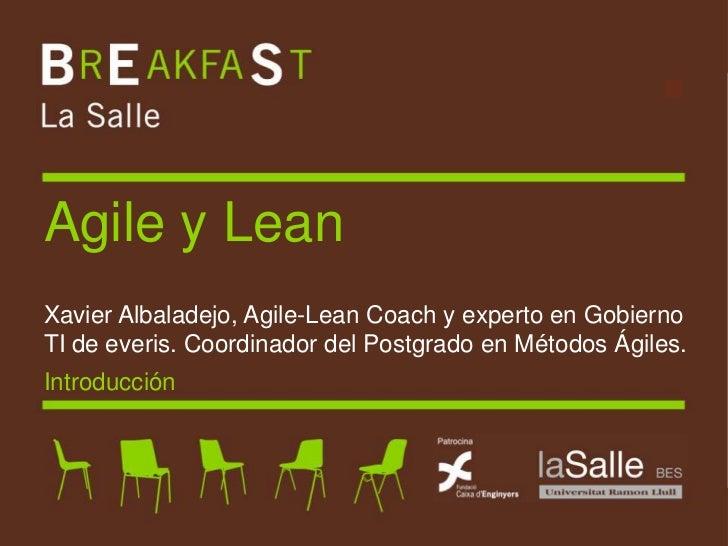Agile y Lean Xavier Albaladejo, Agile-Lean Coach y experto en Gobierno TI de everis. Coordinador del Postgrado en Métodos ...