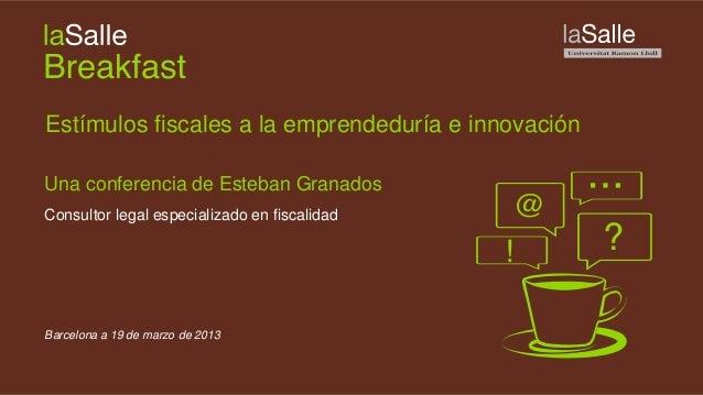 Estímulos fiscales a la emprendeduría e innovaciónUna conferencia de Esteban GranadosConsultor legal especializado en fisc...