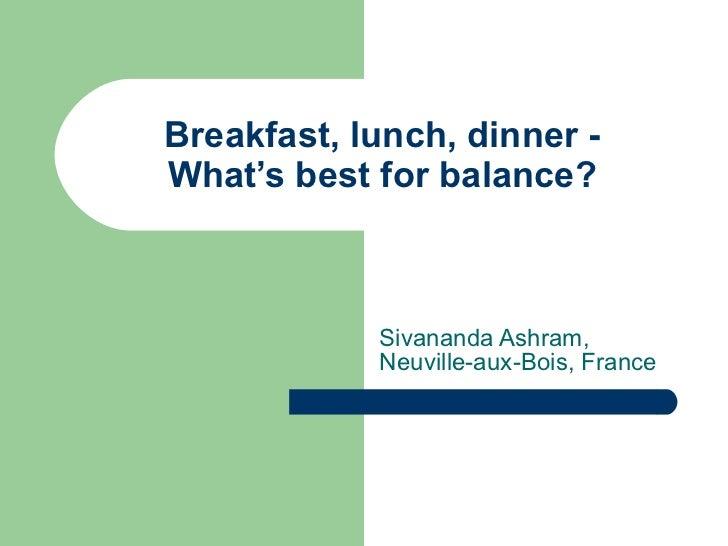Breakfast, lunch, dinner - What's best for balance? Sivananda Ashram, Neuville-aux-Bois, France