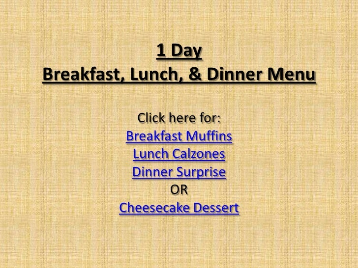 1 Day Breakfast, Lunch, & Dinner Menu             Click here for:          Breakfast Muffins           Lunch Calzones     ...