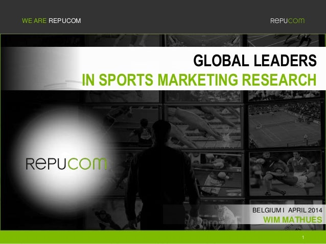 1 WE ARE REPUCOM GLOBAL LEADERS IN SPORTS MARKETING RESEARCH WIM MATHUES BELGIUM I APRIL 2014