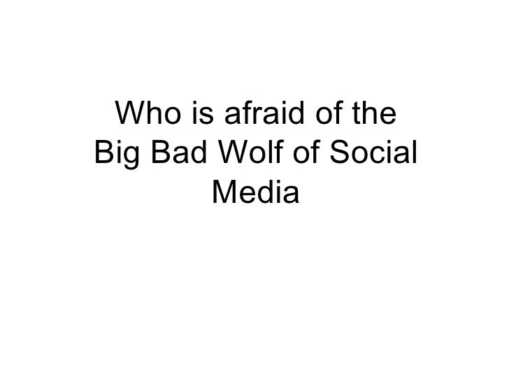 Who is afraid of the Big Bad Wolf of Social Media