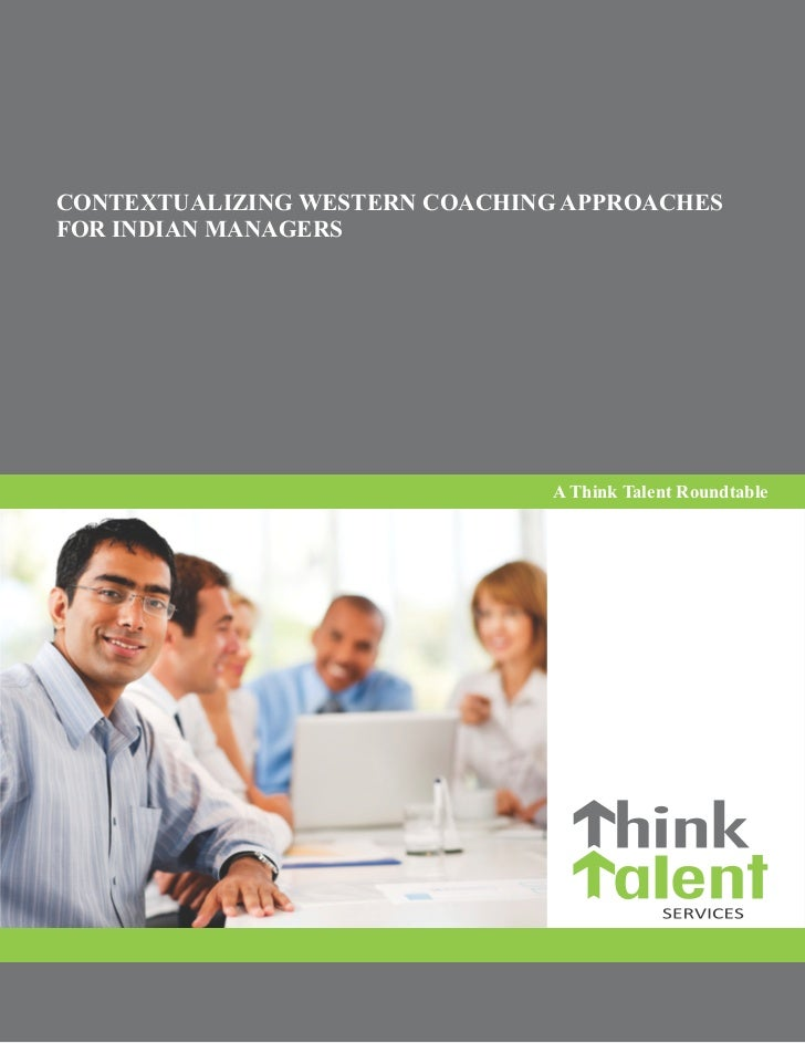 CONTEXTUALIZING WESTERN COACHING APPROACHESFOR INDIAN MANAGERS                                A Think Talent Roundtable