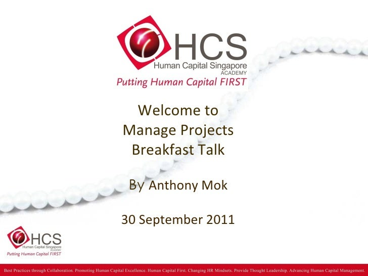 Welcome to Manage Projects Breakfast Talk By  Anthony Mok 30 September 2011