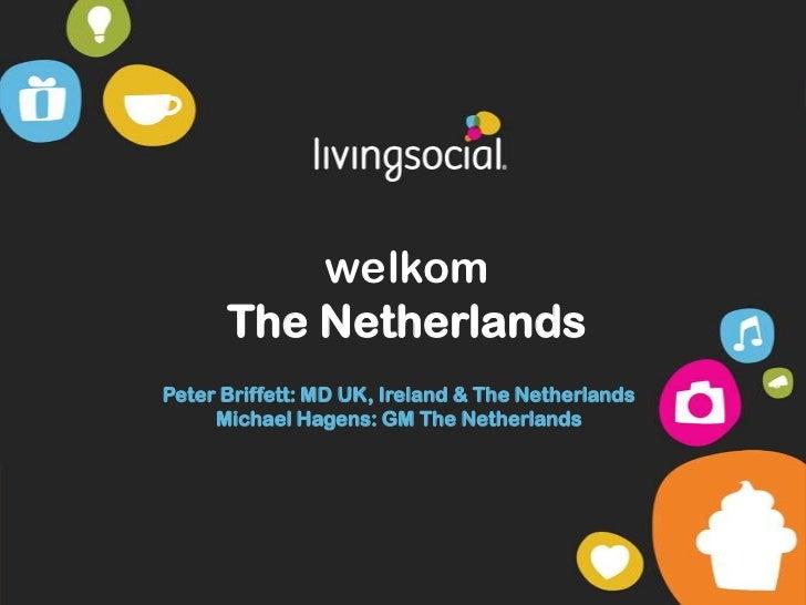 welkomThe Netherlands<br />Peter Briffett: MD UK, Ireland & The NetherlandsMichael Hagens: GM The Netherlands<br />