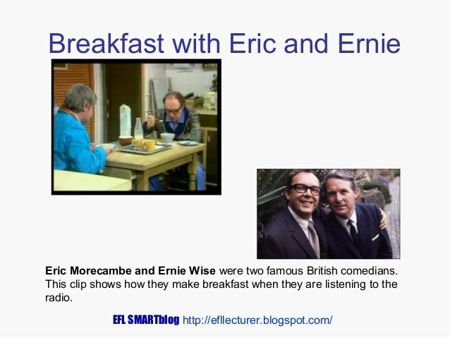 Breakfast with Eric and Ernie  Eric Morecambe and Ernie Wise were two famous British comedians. This clip shows how they m...