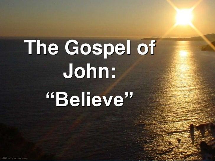 """The Gospel of John:<br />""""Believe""""<br />"""