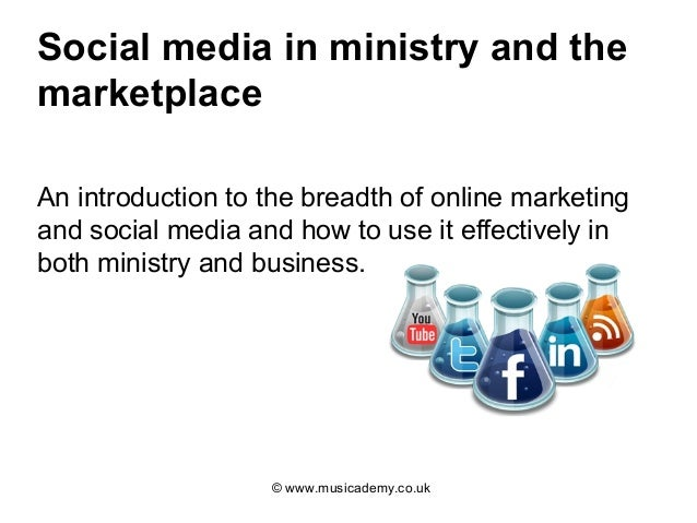 Social media in ministry and themarketplaceAn introduction to the breadth of online marketingand social media and how to u...