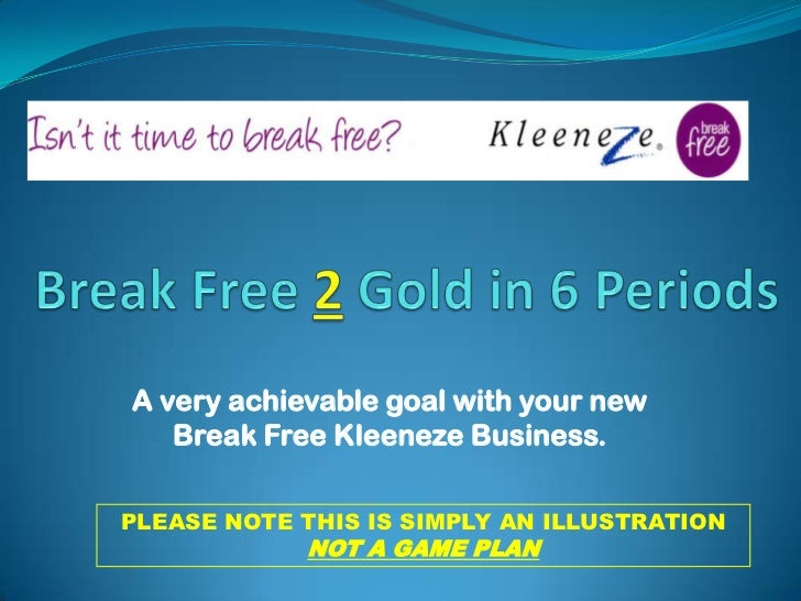 Break Free 2 Gold in 6 Periods<br />A very achievable goal with your new Break Free Kleeneze Business. <br />PLEASE NOTE T...