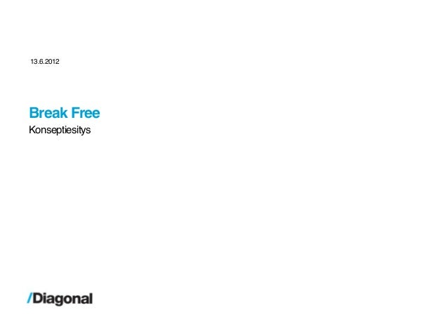 13.6.2012Break FreeKonseptiesitys