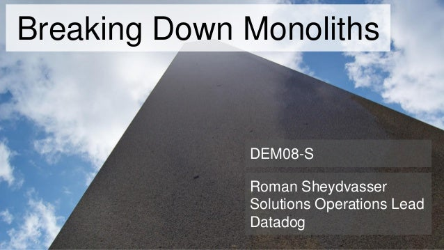 Roman Sheydvasser Solutions Operations Lead Datadog Breaking Down Monoliths DEM08-S